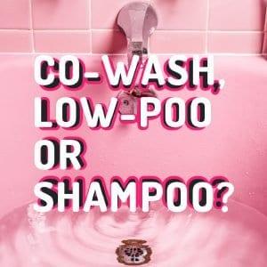 co wash, low poo or shampoo